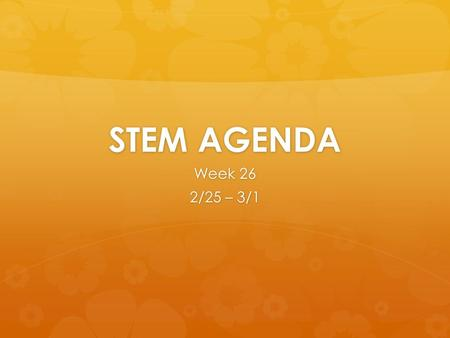 STEM AGENDA Week 26 2/25 – 3/1. 8 TH AGENDA 2/25  Learning Target: Experience the responsibility of a mechanical, electrical or computer engineer by.