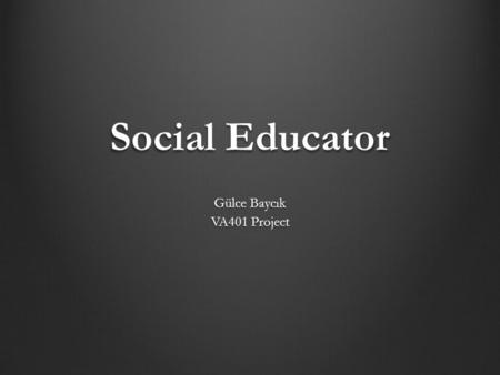Social Educator Gülce Baycık VA401 Project. Project Definition An interactive installation, criticizing the way a society builds an individual's character.