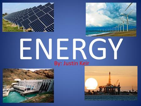 ENERGY By: Justin Keir. WHAT ENERGY IS Energy is anything that can get work done. From breathing, having a party, building the pyramids anything that.