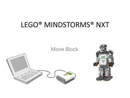 LEGO® MINDSTORMS® NXT Move Block. Motor versus Robot Direction When you set a Move or Motor blocks' direction, you are specifying the direction the motor.