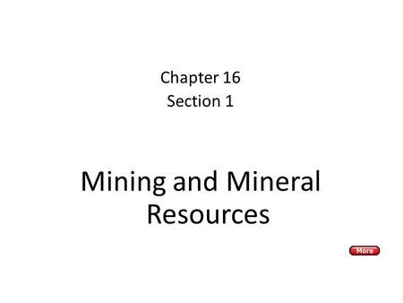 And Mineral Resources Chapter 16 Section 1 Mining and Mineral Resources.