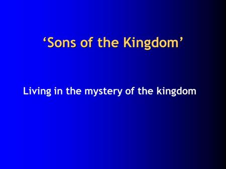 'Sons of the Kingdom' Living in the mystery of the kingdom.