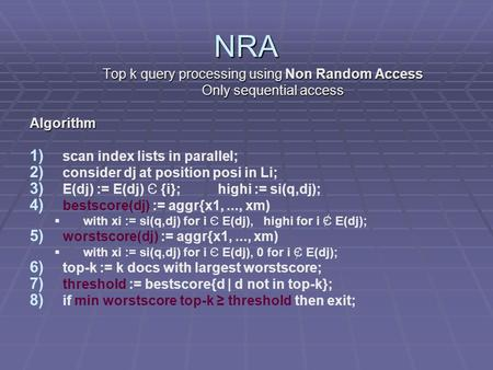 NRA Top k query processing using Non Random Access Only sequential access Only sequential accessAlgorithm 1) 1) scan index lists in parallel; 2) 2) consider.