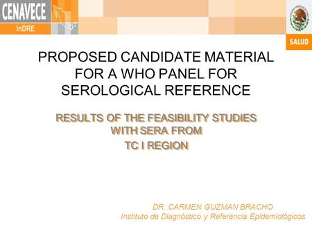 PROPOSED CANDIDATE MATERIAL FOR A WHO PANEL FOR SEROLOGICAL REFERENCE RESULTS OF THE FEASIBILITY STUDIES WITH SERA FROM TC I REGION RESULTS OF THE FEASIBILITY.