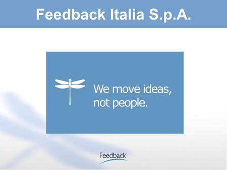 Feedback Italia S.p.A.. 2 Software house which plans and develops Softwares for Interactive Video communication over IP protocol Feedback Italia S.p.A.