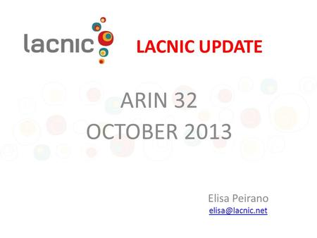 LACNIC UPDATE ARIN 32 OCTOBER 2013 Elisa Peirano