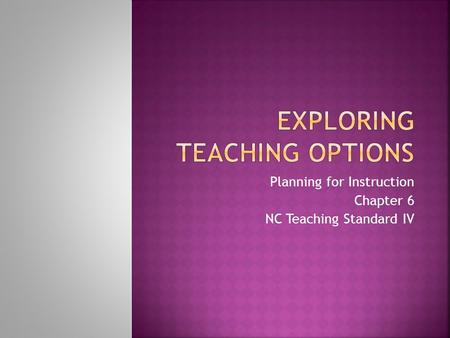 Planning for Instruction Chapter 6 NC Teaching Standard IV.