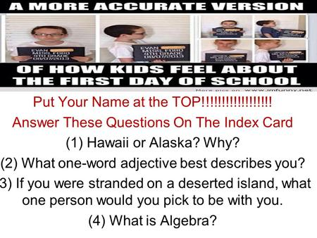 Put Your Name at the TOP!!!!!!!!!!!!!!!!!! Answer These Questions On The Index Card (1) Hawaii or Alaska? Why? (2) What one-word adjective best describes.