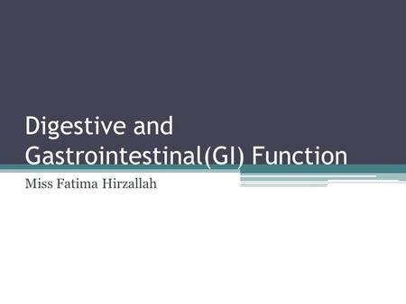 Digestive and Gastrointestinal(GI) Function Miss Fatima Hirzallah.