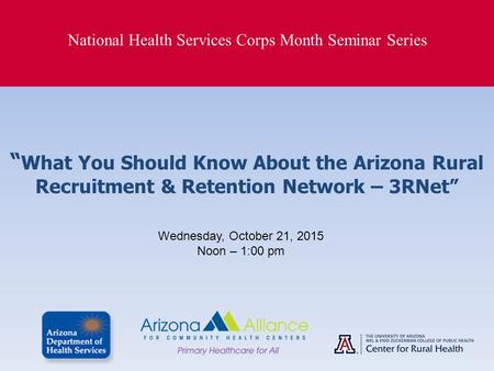 "National Health Services Corps Month Seminar Series "" What You Should Know About the Arizona Rural Recruitment & Retention Network – 3RNet"" Wednesday,"