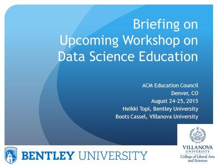 © Heikki Topi Briefing on Upcoming Workshop on Data Science Education ACM Education Council Denver, CO August 24-25, 2015 Heikki Topi, Bentley University.