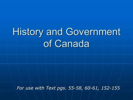 History and Government <strong>of</strong> Canada For use with Text pgs. 55-58, <strong>60</strong>-61, 152-155.