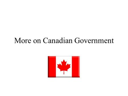 More on Canadian Government. Majority Government Liberal – 1974.