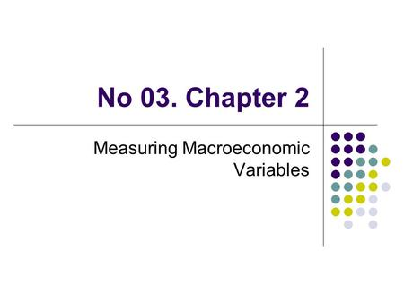 No 03. Chapter 2 Measuring Macroeconomic Variables.
