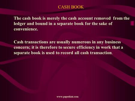 CASH BOOK The cash book is merely the cash account removed from the ledger and bound in a separate book for the sake of convenience. Cash transactions.