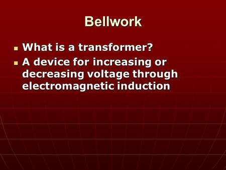 Bellwork What is a transformer? What is a transformer? A device for increasing or decreasing voltage through electromagnetic induction A device for increasing.