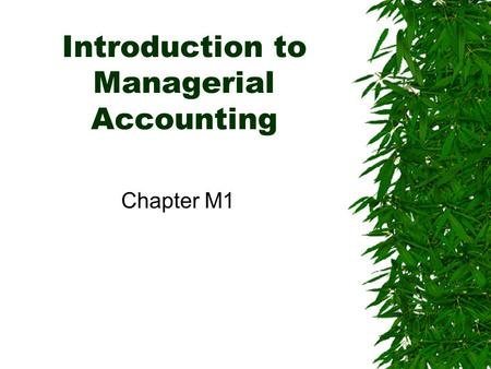 Introduction to Managerial Accounting Chapter M1.