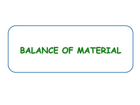 BALANCE OF MATERIAL. Practical Advices During the generation of the Material Balance phase.