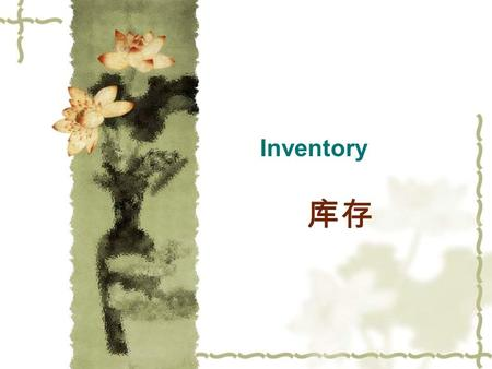 Inventory 库存. Contents  Reasons for holding inventory  Types of inventory  Inventory cost  Inventory management.