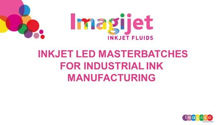 INKJET LED MASTERBATCHES FOR INDUSTRIAL INK MANUFACTURING.