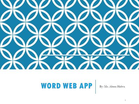 By: Ms. Abeer Helwa 1. WORD WEB APP 2 Word Web App is a limited version of Word, enabling you to edit, format, and share documents online. Word Web App.