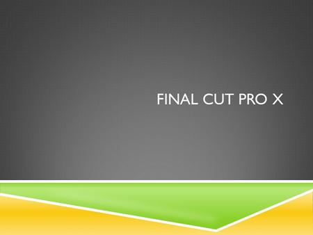 FINAL CUT PRO X. FINAL CUT PRO LAYOUT 1 2 3 4 1. BROWSER  View thumbnails of your clips in this window.  Change the name of clips here and set in and.