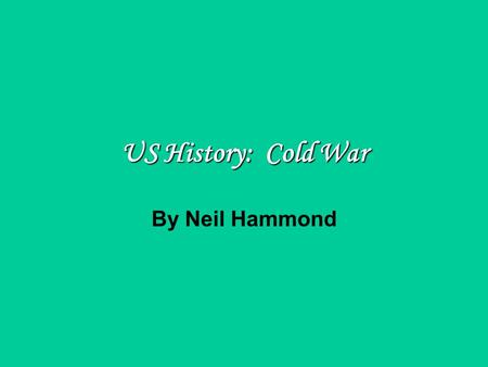 By Neil Hammond US History: Cold War. 1960 Election – John F Kennedy – Richard Nixon 1 st televised presidential debate (Sep 26, 1960) Campaign centered.
