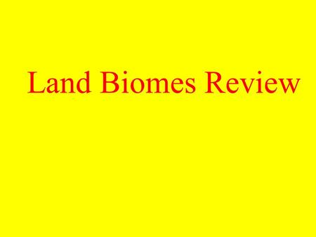 Land Biomes Review. <strong>Tropical</strong> Rain <strong>Forest</strong> Hot and wet year-round Thin, nutrient-poor soils Broad-leafed evergreen trees, ferns, vines, orchids and bromeliads.