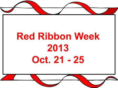 Red Ribbon Week 2013 Oct. 21 - 25.
