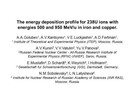 The energy deposition profile for 238U ions with energies 500 and 950 MeV/u in iron and copper. A.A.Golubev 1, A.V.Kantsyrev 1, V.E.Luckjashin 1, A.D.Fertman.