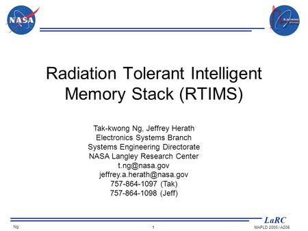LaRC MAPLD 2005 / A208 Ng 1 Radiation Tolerant Intelligent Memory Stack (RTIMS) Tak-kwong Ng, Jeffrey Herath Electronics Systems Branch Systems Engineering.