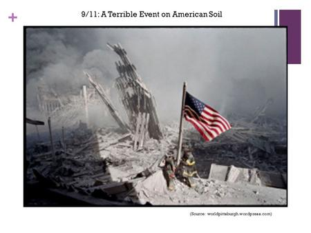 + 9/11: A Terrible Event on American Soil (Source: worldpittsburgh.wordpress.com)