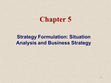 1 Chapter 5 Strategy Formulation: Situation Analysis and Business Strategy.