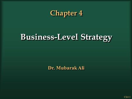 Ch4-1 Chapter 4 Business-Level Strategy Dr. Mubarak Ali.