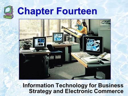 Chapter Fourteen Information Technology for Business Strategy and Electronic Commerce.