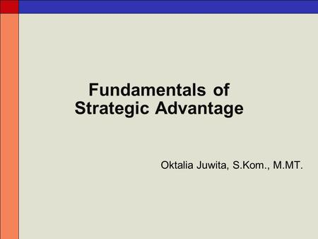 Fundamentals of Strategic Advantage Oktalia Juwita, S.Kom., M.MT.