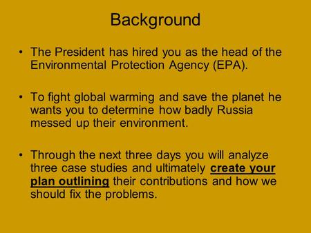 Background The President has hired you as the head of the Environmental Protection Agency (EPA). To fight global warming and save the planet he wants you.