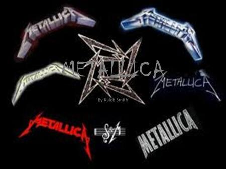 METALLICA By Kaleb Smith. The Band Original lineup: Cliff Burton, Dave Mustaine, James Hetfield, Lars Ulrich The band was formed on October 28 th, 1982.
