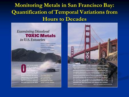 Monitoring Metals in San Francisco Bay: Quantification of Temporal Variations from Hours to Decades.