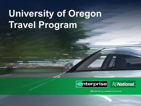 University of Oregon Travel Program. About Enterprise Holdings $19.4 billion in annual revenue 90,000 employees 1.7 million vehicles 9,000 fully staffed.