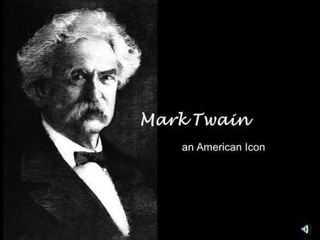 "Mark Twain an American Icon. "" Mark Twain was a lifelong creator and keeper of scrapbooks. He took them with him everywhere and filled them with souvenirs,"