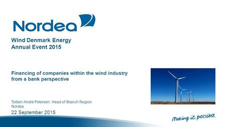 Wind Denmark Energy Annual Event 2015 Financing of companies within the wind industry from a bank perspective Torben André Petersen, Head of Branch Region.