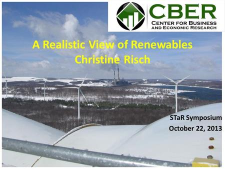 STaR Symposium October 22, 2013 A Realistic View of Renewables Christine Risch.