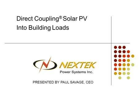 Direct Coupling ® Solar PV Into Building Loads PRESENTED BY PAUL SAVAGE, CEO.
