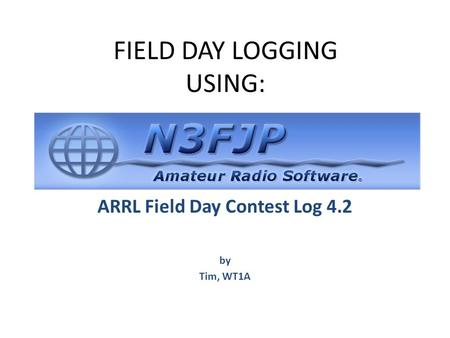 FIELD DAY LOGGING USING: ARRL Field Day Contest Log 4.2 by Tim, WT1A.