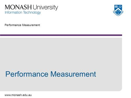 Www.monash.edu.au Performance Measurement. www.monash.edu.au 2 Testing Environment.