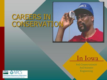 CAREERS IN CONSERVATION In Iowa Soil Conservationist Soil Scientist Engineering.