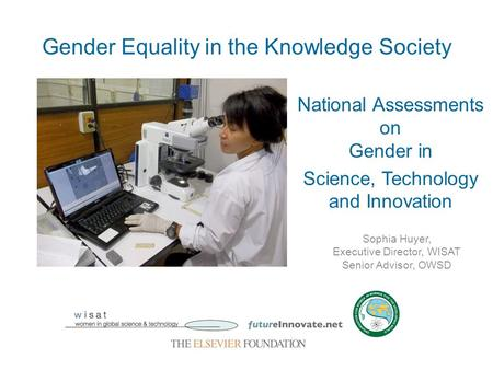 National Assessments on Gender in Science, Technology and Innovation Gender Equality in the Knowledge Society Sophia Huyer, Executive Director, WISAT Senior.