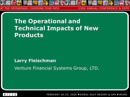 Larry Fleischman Venture Financial Systems Group, LTD. The Operational and Technical Impacts of New Products.