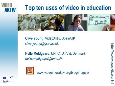 1 Top ten uses of video in education Clive Young, VideoAktiv, Spain/UK Helle Meldgaard, UNI-C, UniVid,